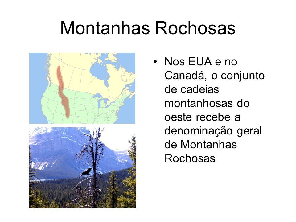 Montanhas Rochosas Nos EUA e no Canadá, o conjunto de cadeias montanhosas do oeste recebe a denominação geral de Montanhas Rochosas.