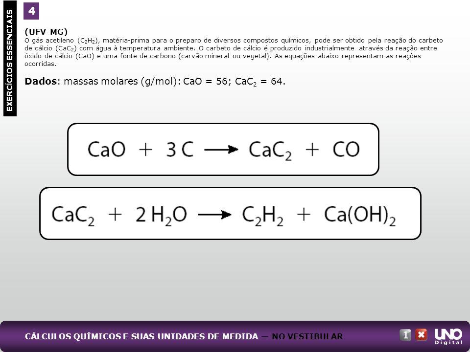4 Dados: massas molares (g/mol): CaO = 56; CaC2 = 64.