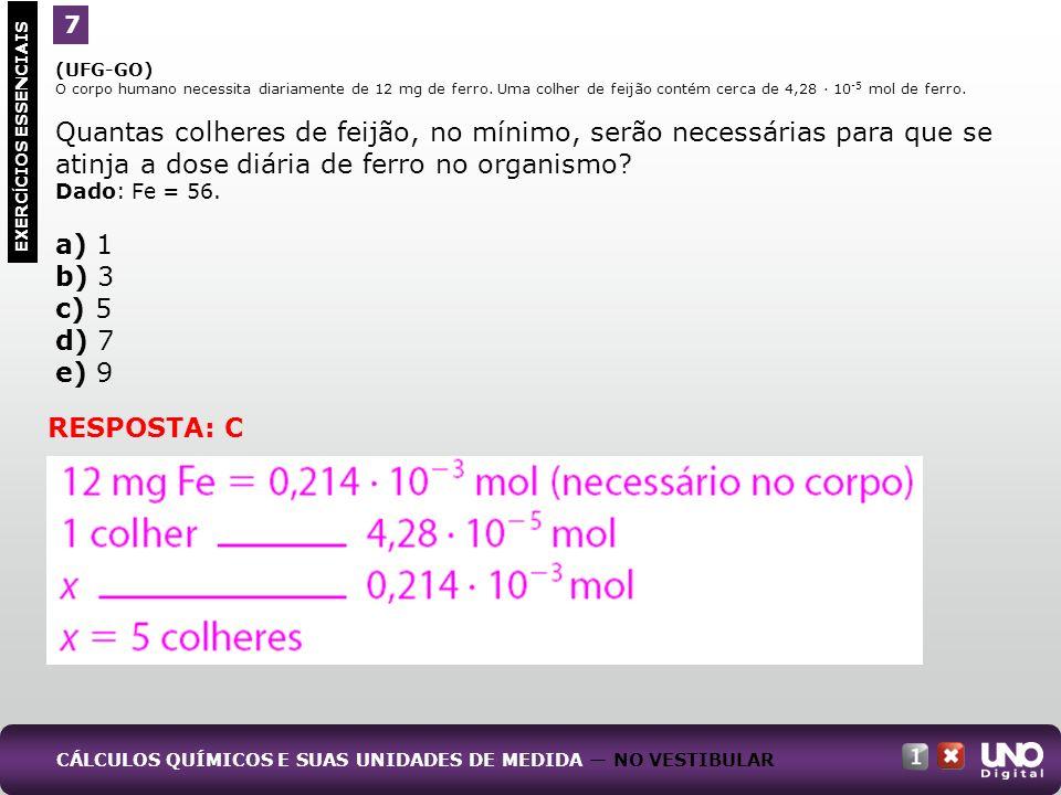 7(UFG-GO) O corpo humano necessita diariamente de 12 mg de ferro. Uma colher de feijão contém cerca de 4,28 · 10-5 mol de ferro.