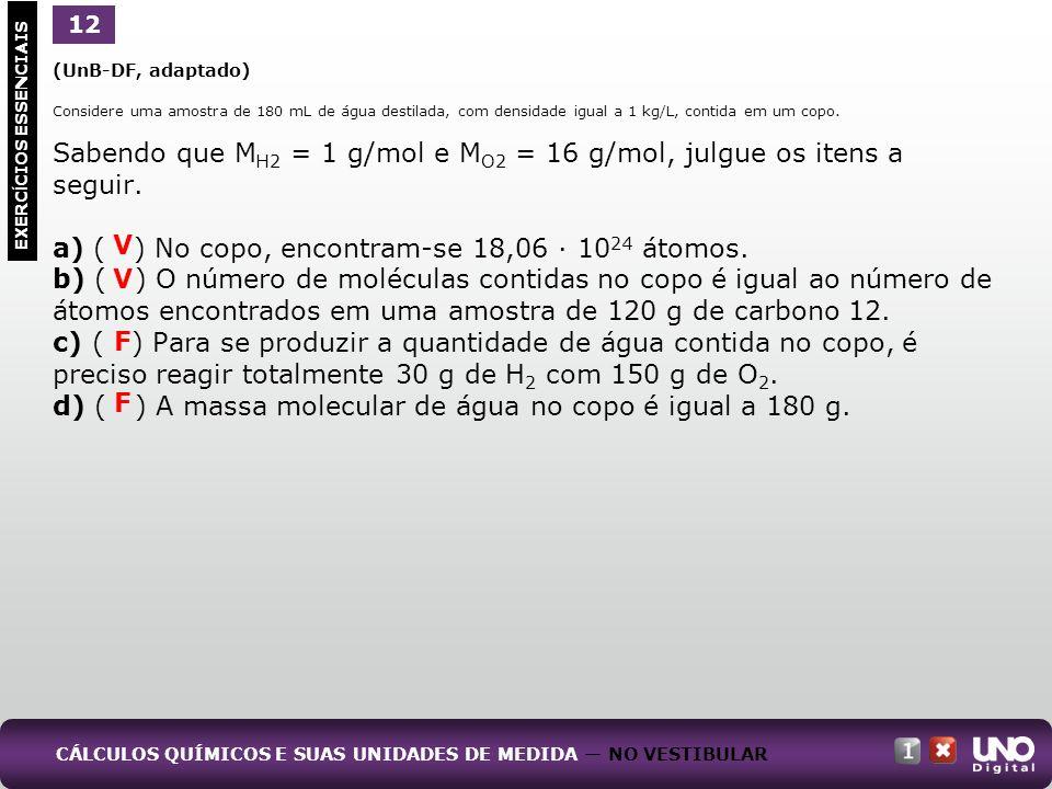 Sabendo que MH2 = 1 g/mol e MO2 = 16 g/mol, julgue os itens a seguir.