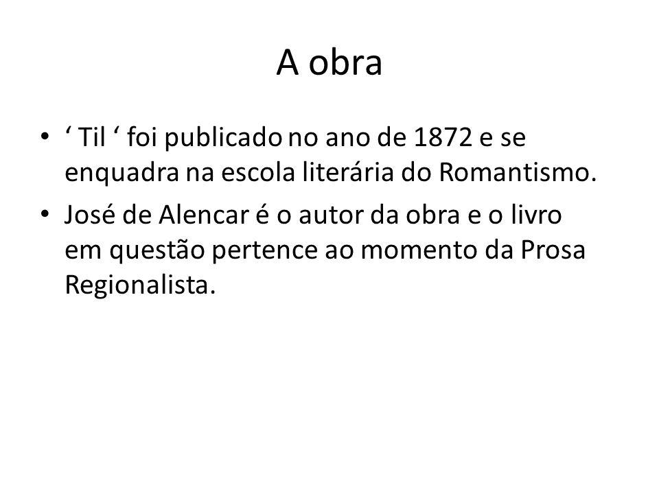 A obra ' Til ' foi publicado no ano de 1872 e se enquadra na escola literária do Romantismo.
