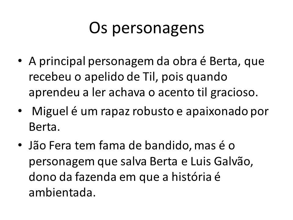 Os personagens A principal personagem da obra é Berta, que recebeu o apelido de Til, pois quando aprendeu a ler achava o acento til gracioso.