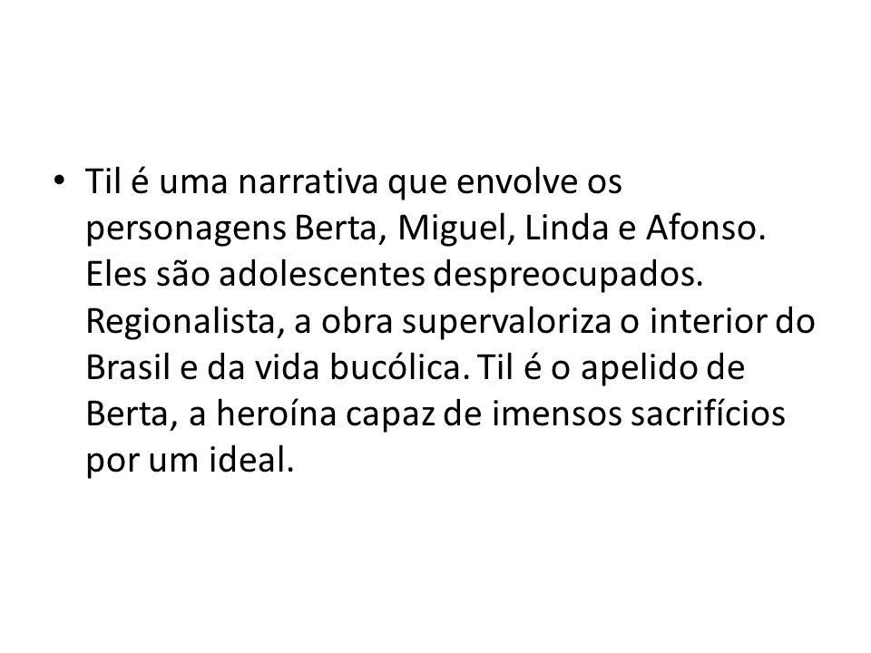 Til é uma narrativa que envolve os personagens Berta, Miguel, Linda e Afonso.