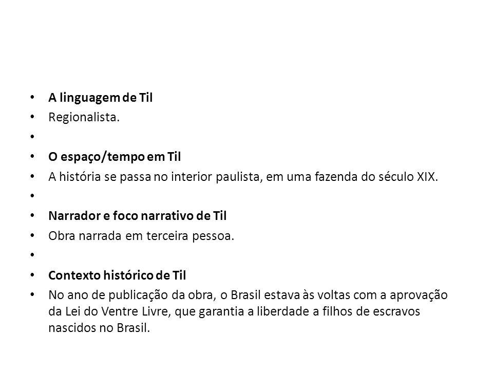 A linguagem de Til Regionalista. O espaço/tempo em Til. A história se passa no interior paulista, em uma fazenda do século XIX.