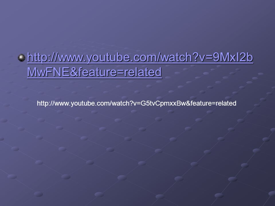 http://www.youtube.com/watch v=9MxI2bMwFNE&feature=related http://www.youtube.com/watch v=G5tvCpmxxBw&feature=related.