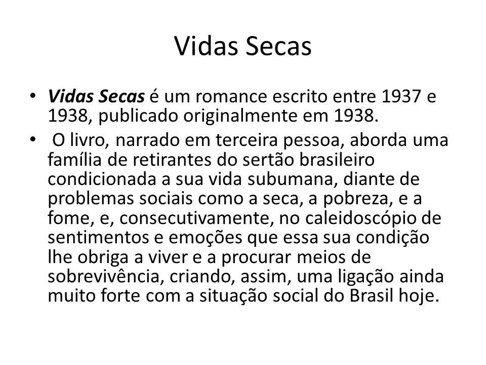Vidas Secas Vidas Secas é um romance escrito entre 1937 e 1938, publicado originalmente em 1938.