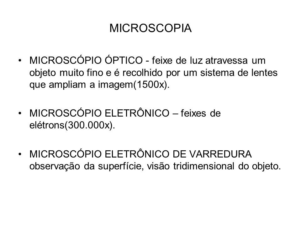 MICROSCOPIA MICROSCÓPIO ÓPTICO - feixe de luz atravessa um objeto muito fino e é recolhido por um sistema de lentes que ampliam a imagem(1500x).