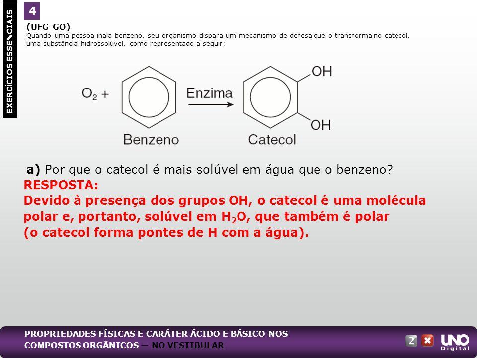a) Por que o catecol é mais solúvel em água que o benzeno