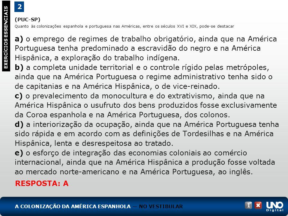 His-cad-1-top-5 – 3 Prova 2. (PUC-SP) Quanto às colonizações espanhola e portuguesa nas Américas, entre os séculos XVI e XIX, pode-se destacar.