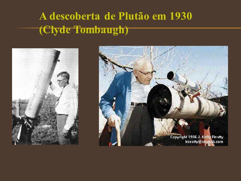 A descoberta de Plutão em 1930 (Clyde Tombaugh)