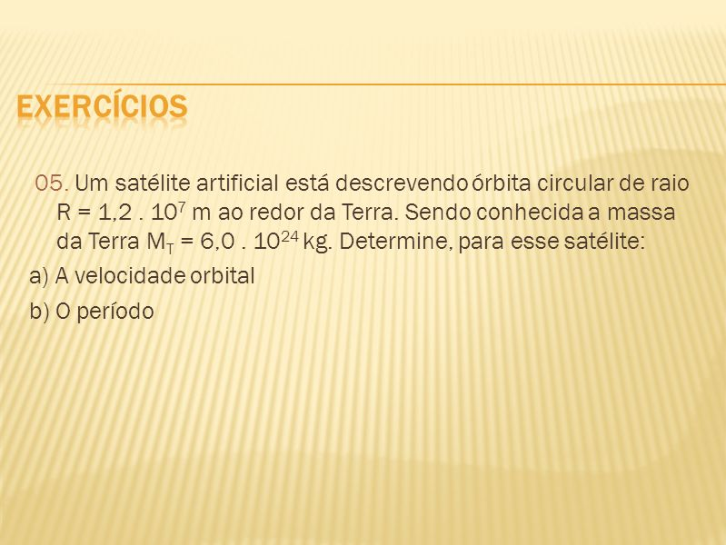 exercícios a) A velocidade orbital b) O período
