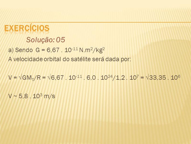 Solução: 05 exercícios a) Sendo G = 6,67 . 10-11 N.m2/kg2