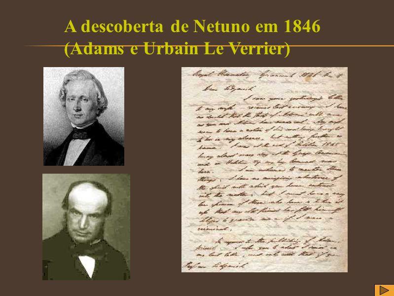 A descoberta de Netuno em 1846 (Adams e Urbain Le Verrier)