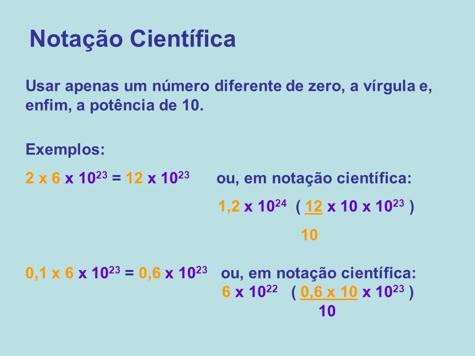 Notação Científica Usar apenas um número diferente de zero, a vírgula e, enfim, a potência de 10. Exemplos: