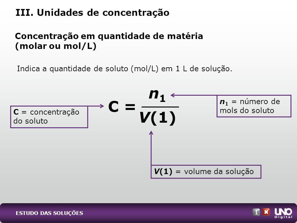 n1 V(1) C = III. Unidades de concentração