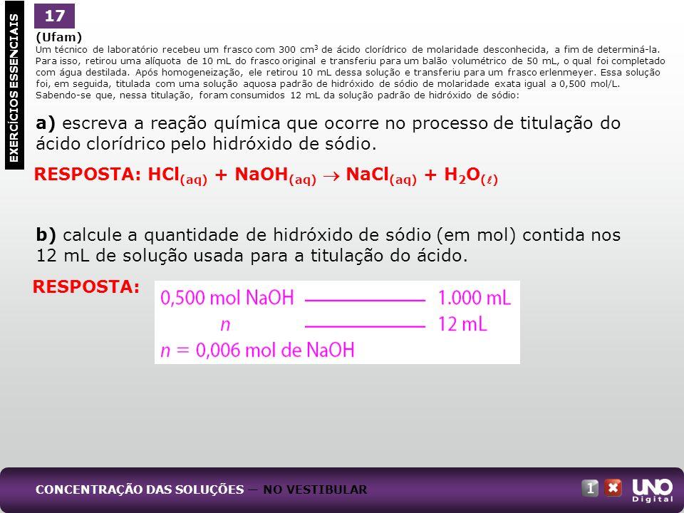 RESPOSTA: HCl(aq) + NaOH(aq)  NaCl(aq) + H2O()