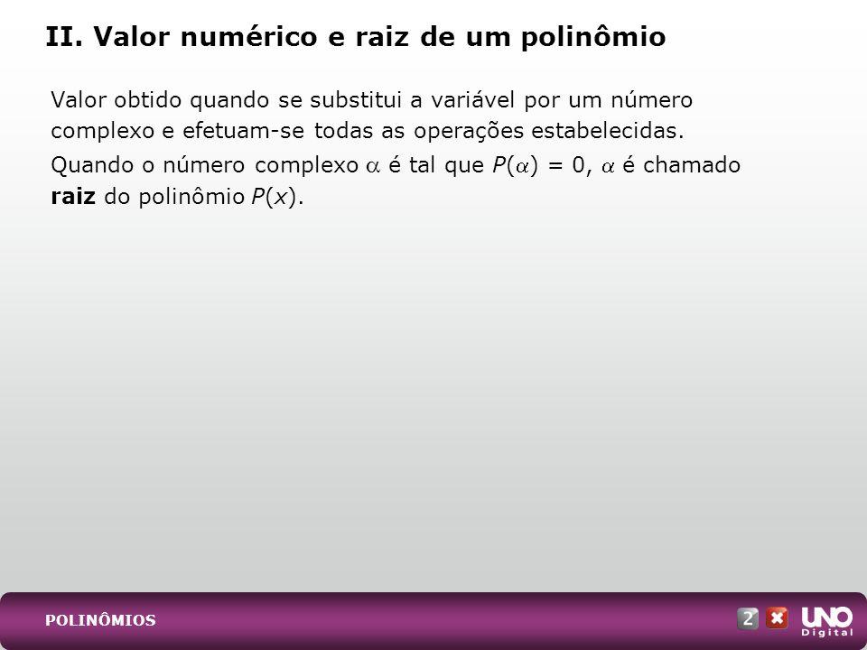 II. Valor numérico e raiz de um polinômio