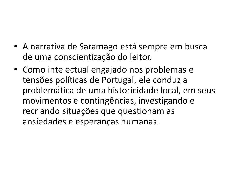 A narrativa de Saramago está sempre em busca de uma conscientização do leitor.