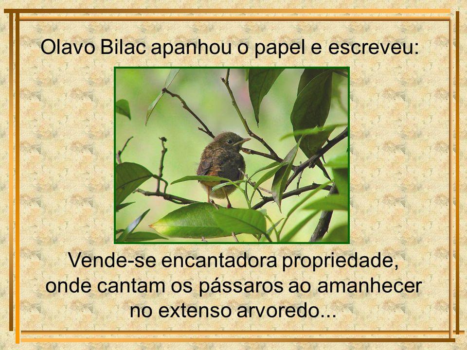 Olavo Bilac apanhou o papel e escreveu: