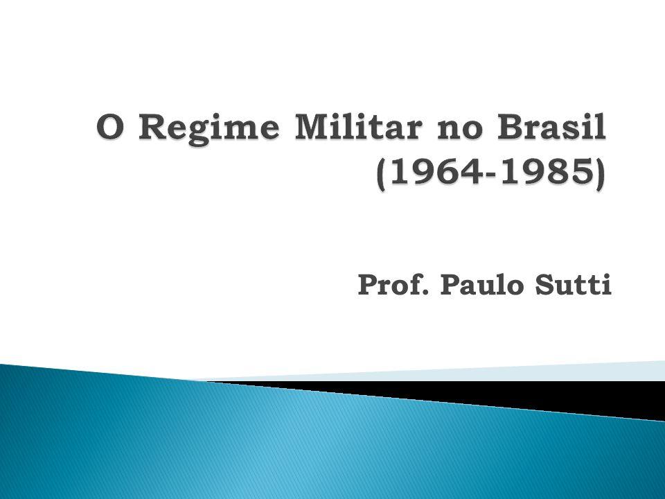 O Regime Militar no Brasil (1964-1985)