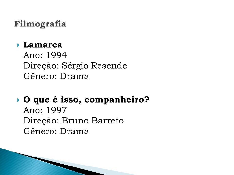 Filmografia Lamarca Ano: 1994 Direção: Sérgio Resende Gênero: Drama.