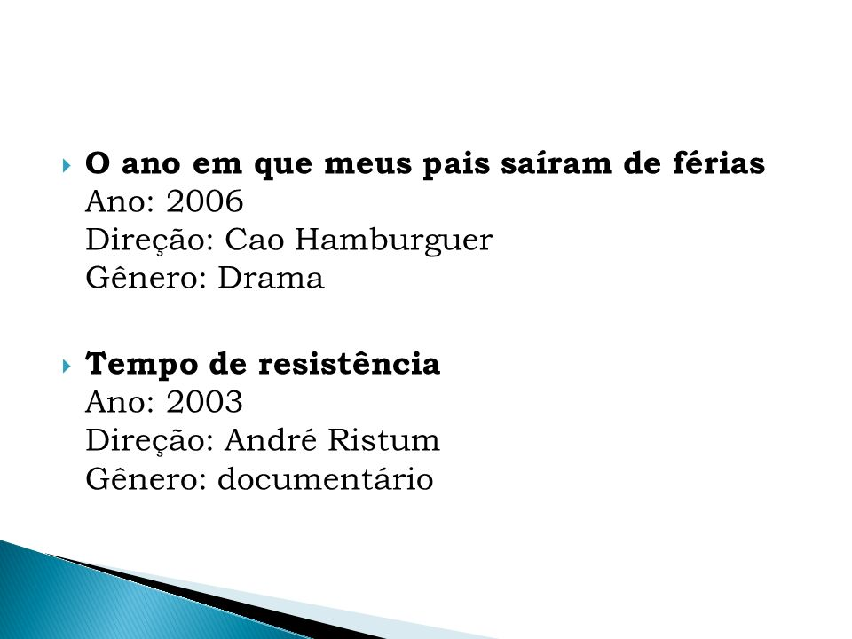 O ano em que meus pais saíram de férias Ano: 2006 Direção: Cao Hamburguer Gênero: Drama