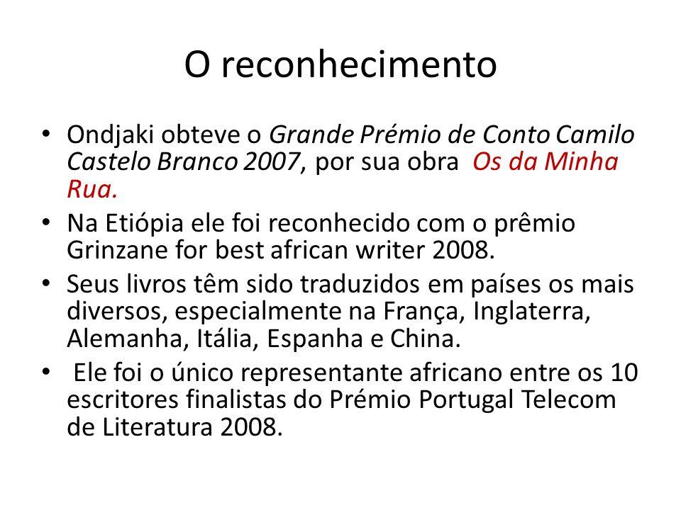 O reconhecimento Ondjaki obteve o Grande Prémio de Conto Camilo Castelo Branco 2007, por sua obra Os da Minha Rua.