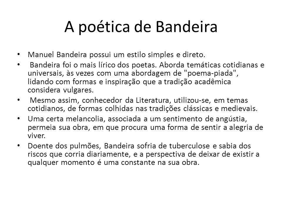 A poética de Bandeira Manuel Bandeira possui um estilo simples e direto.
