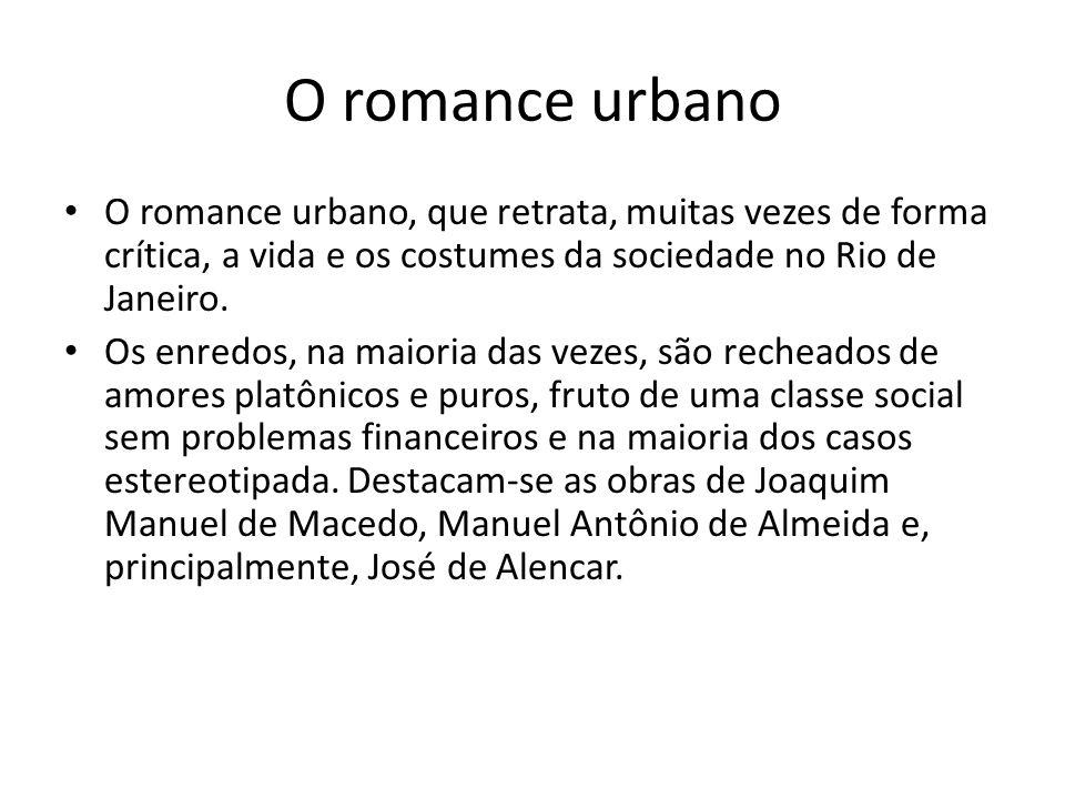 O romance urbanoO romance urbano, que retrata, muitas vezes de forma crítica, a vida e os costumes da sociedade no Rio de Janeiro.