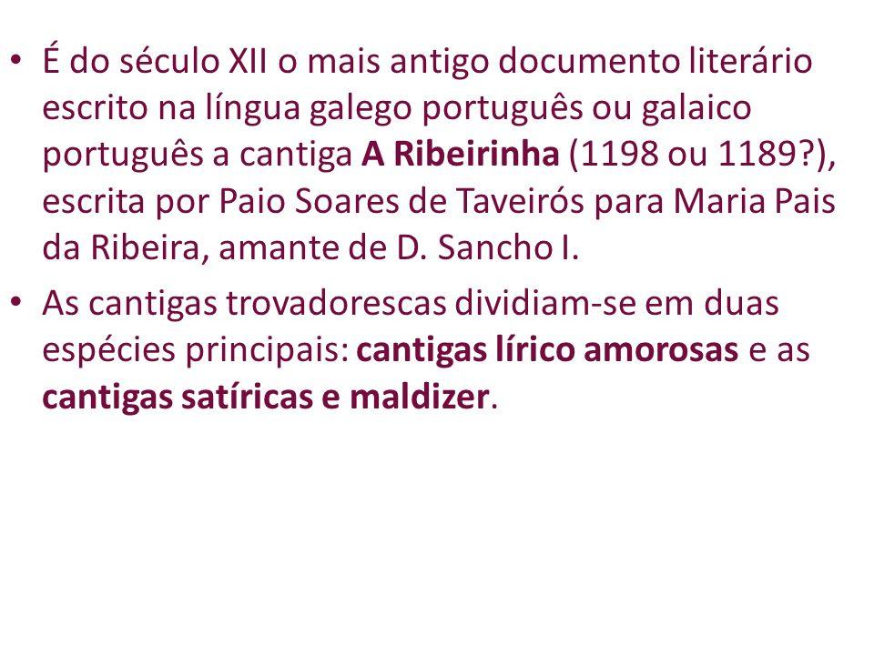 É do século XII o mais antigo documento literário escrito na língua galego português ou galaico português a cantiga A Ribeirinha (1198 ou 1189 ), escrita por Paio Soares de Taveirós para Maria Pais da Ribeira, amante de D. Sancho I.