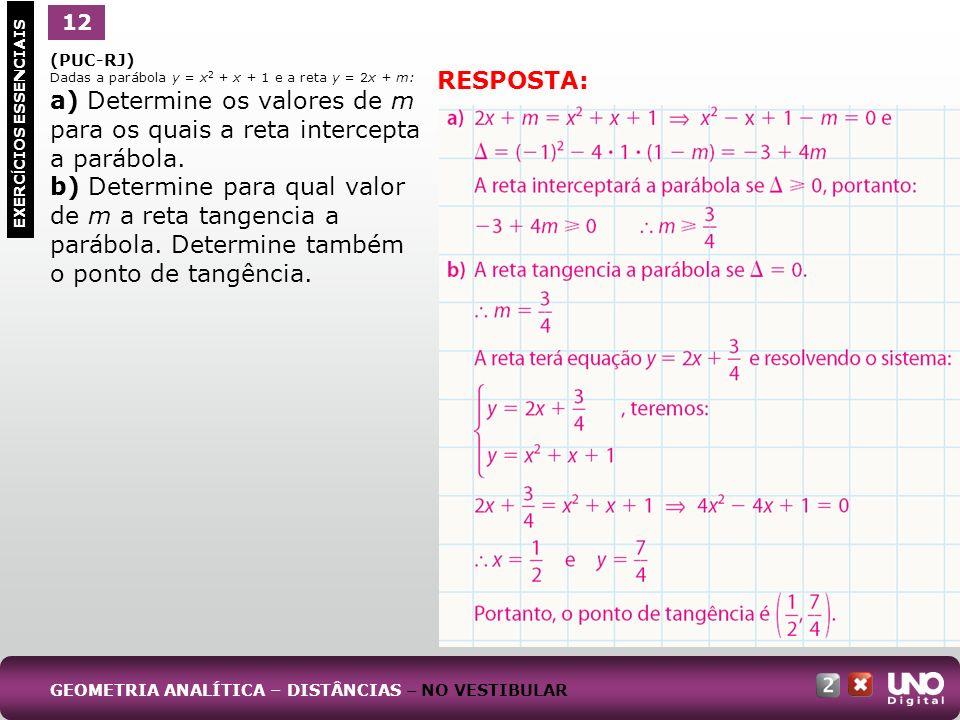 12 1. (PUC-RJ) Dadas a parábola y = x2 + x + 1 e a reta y = 2x + m: a) Determine os valores de m para os quais a reta intercepta a parábola.