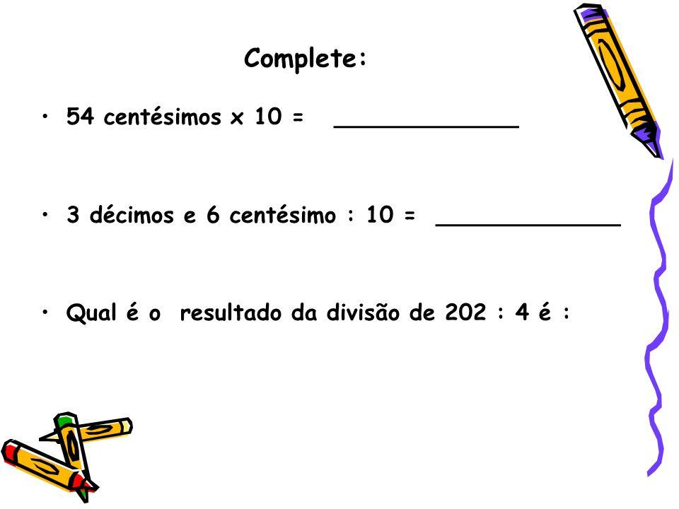 Complete: 54 centésimos x 10 = _____________