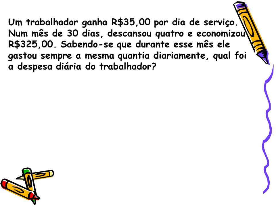 Um trabalhador ganha R$35,00 por dia de serviço