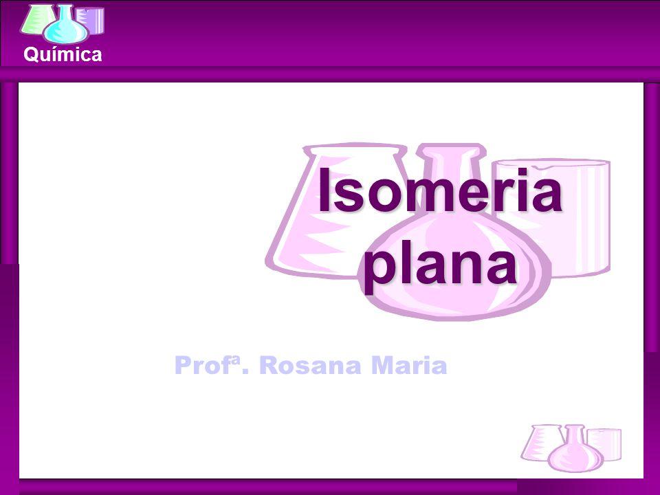 Isomeria plana Profª. Rosana Maria