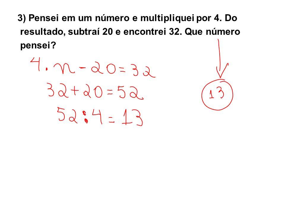 3) Pensei em um número e multipliquei por 4. Do
