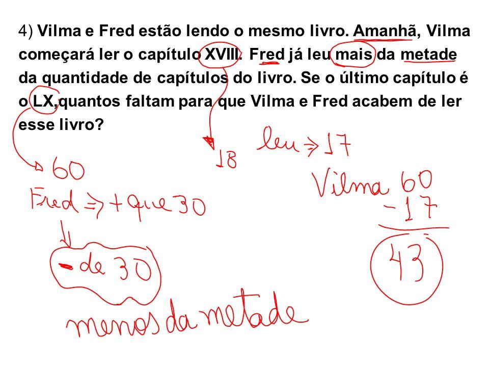 4) Vilma e Fred estão lendo o mesmo livro. Amanhã, Vilma