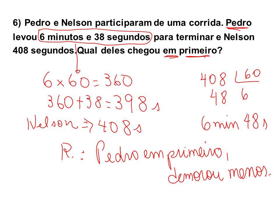 6) Pedro e Nelson participaram de uma corrida. Pedro