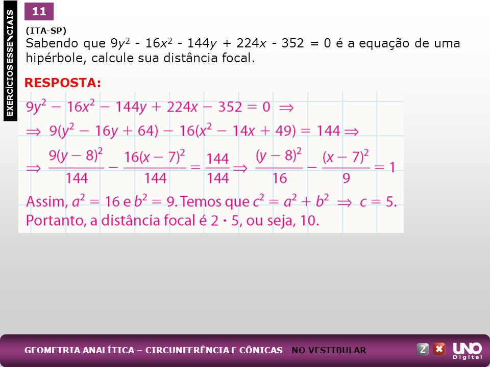 11 1. (ITA-SP) Sabendo que 9y2 - 16x2 - 144y + 224x - 352 = 0 é a equação de uma hipérbole, calcule sua distância focal.