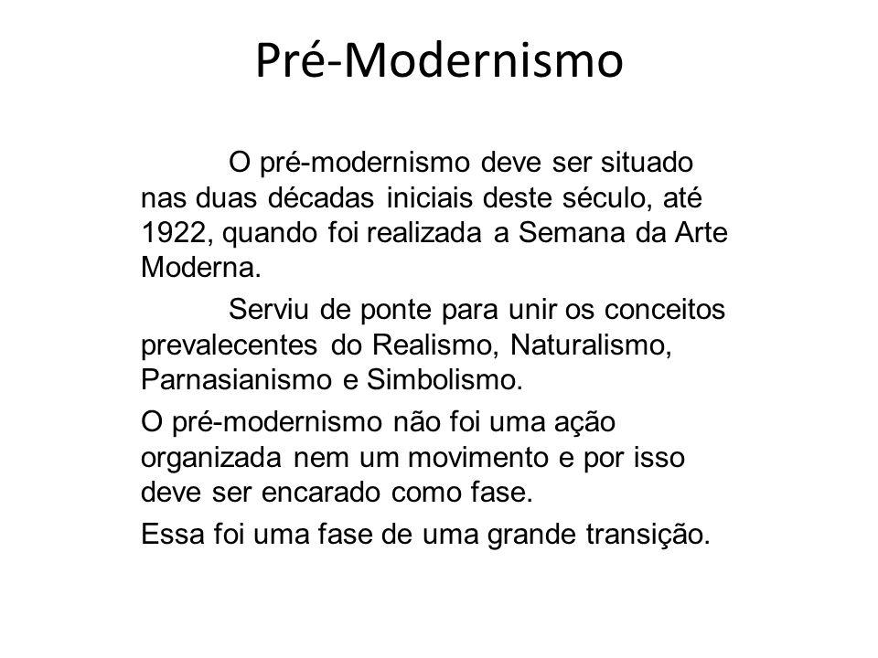Pré-ModernismoO pré-modernismo deve ser situado nas duas décadas iniciais deste século, até 1922, quando foi realizada a Semana da Arte Moderna.