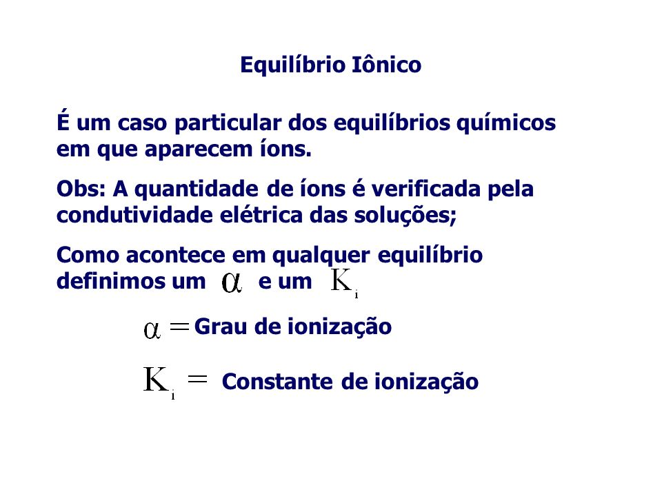 Equilíbrio Iônico É um caso particular dos equilíbrios químicos em que aparecem íons.
