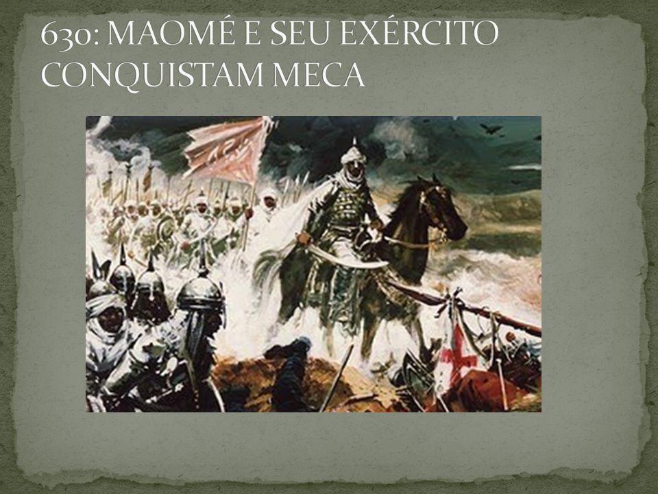 630: MAOMÉ E SEU EXÉRCITO CONQUISTAM MECA