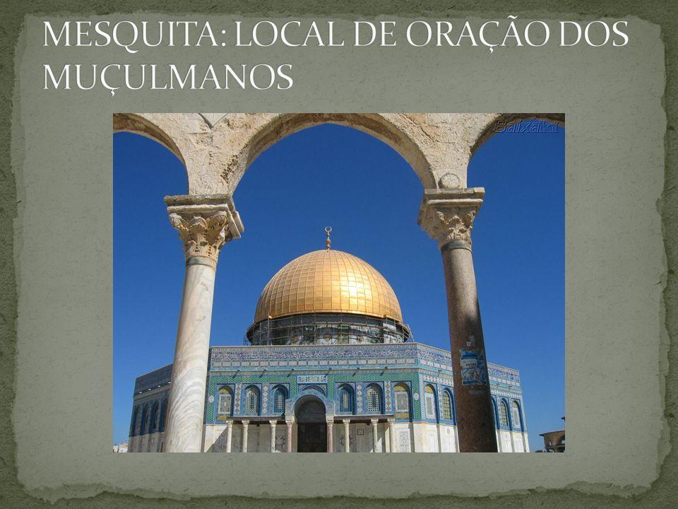 MESQUITA: LOCAL DE ORAÇÃO DOS MUÇULMANOS