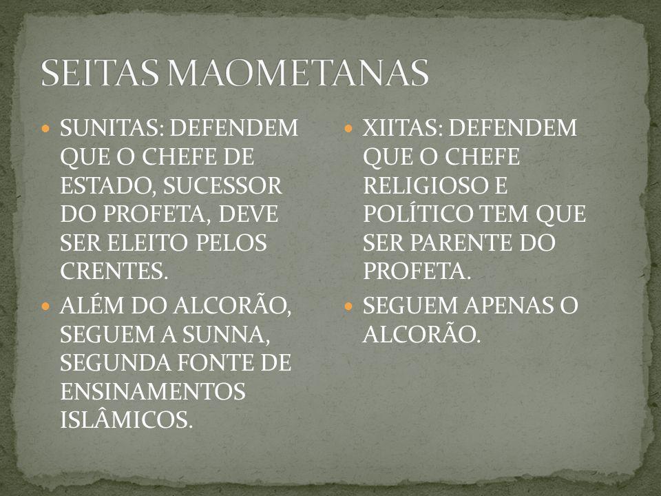 SEITAS MAOMETANAS SUNITAS: DEFENDEM QUE O CHEFE DE ESTADO, SUCESSOR DO PROFETA, DEVE SER ELEITO PELOS CRENTES.