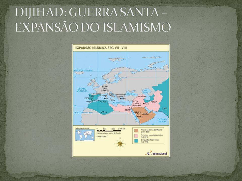 DIJIHAD: GUERRA SANTA – EXPANSÃO DO ISLAMISMO