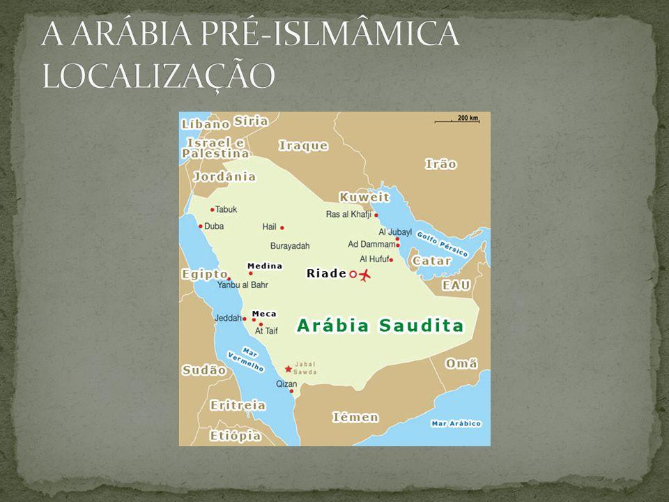 A ARÁBIA PRÉ-ISLMÂMICA LOCALIZAÇÃO