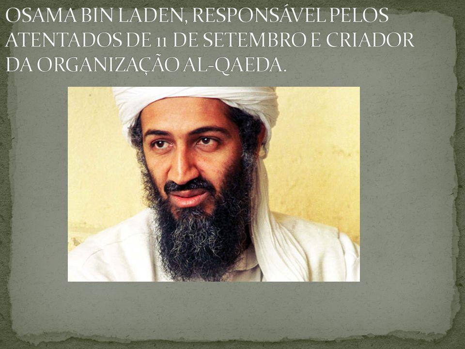 OSAMA BIN LADEN, RESPONSÁVEL PELOS ATENTADOS DE 11 DE SETEMBRO E CRIADOR DA ORGANIZAÇÃO AL-QAEDA.