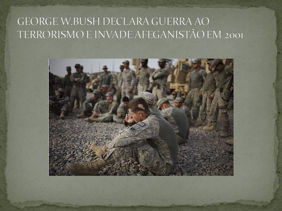 GEORGE W.BUSH DECLARA GUERRA AO TERRORISMO E INVADE AFEGANISTÃO EM 2001