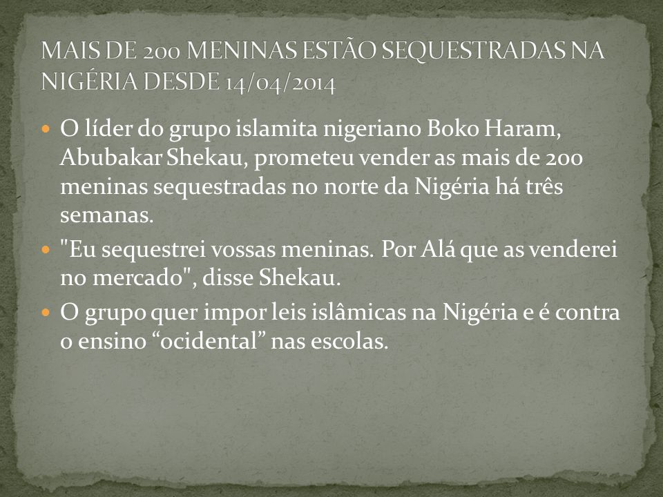 MAIS DE 200 MENINAS ESTÃO SEQUESTRADAS NA NIGÉRIA DESDE 14/04/2014