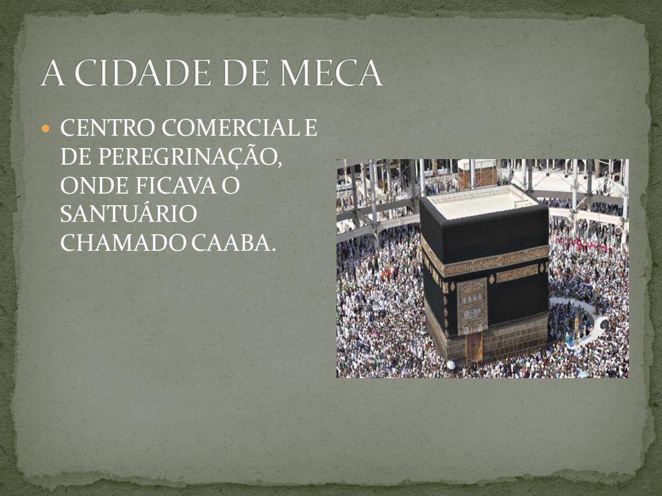 A CIDADE DE MECA CENTRO COMERCIAL E DE PEREGRINAÇÃO, ONDE FICAVA O SANTUÁRIO CHAMADO CAABA.