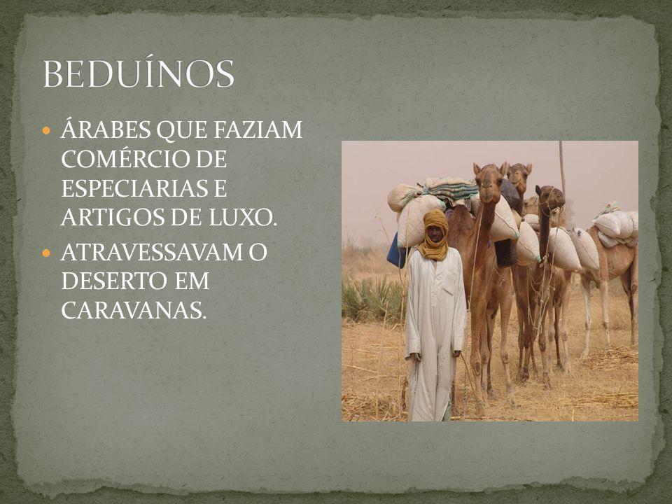 BEDUÍNOS ÁRABES QUE FAZIAM COMÉRCIO DE ESPECIARIAS E ARTIGOS DE LUXO.